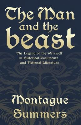 The Man and the Beast - The Legend of the Werewolf in Historical Documents and Fictional Literature (Fantasy and Horror Classics) Cover Image