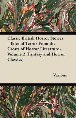 Classic British Horror Stories - Tales of Terror From the Greats of Horror Literature - Volume 2 (Fantasy and Horror Classics) Cover Image