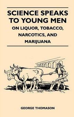 Science Speaks to Young Men - On Liquor, Tobacco, Narcotics, and Marijuana Cover Image