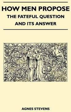 How Men Propose - The Fateful Question and Its Answer Cover Image