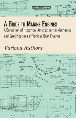 A Guide to Marine Engines - A Collection of Historical Articles on the Mechanics and Specifications of Various Boat Engines
