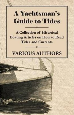 A Yachtsman's Guide to Tides - A Collection of Historical Boating Articles on How to Read Tides and Currents