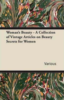 Woman's Beauty – A Collection of Vintage Articles on Beauty Secrets for Women – Various