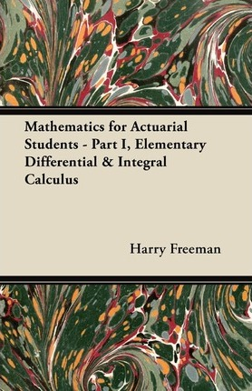 Mathematics for Actuarial Students - Part I, Elementary Differential & Integral Calculus