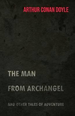 The Man from Archangel and Other Tales of Adventure (1925)