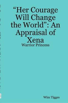 """""""""""Her Courage Will Change the World"""": An Appraisal of Xena: Warrior Princess"""