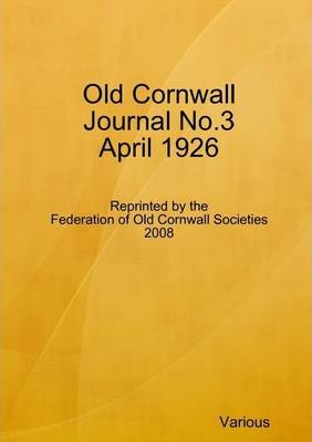 Old Cornwall Journal No.3 April 1926: Reprinted by the Federation of Old Cornwall Societies 2008