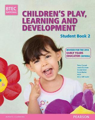 BTEC Level 3 National Children's Play, Learning & Development Student Book 2 (Early Years Educator) : Revised for the Early Years Educator