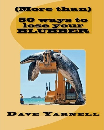 (More Than) 50 Ways to Lose Your Blubber – Dave Yarnell
