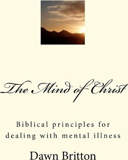 The Mind of Christ  Biblical Principles for Dealing with Mental Illness