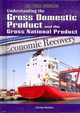 Understanding the Gross Domestic Product and the Gross National Product