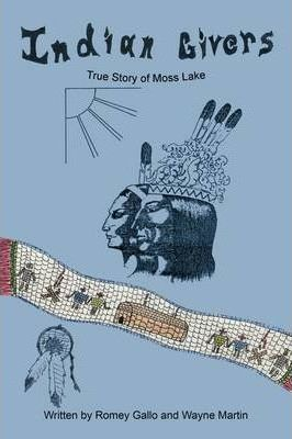 Indian Givers : True Story of Moss Lake