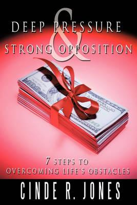 Deep Pressure & Strong Opposition: 7 Steps to Overcoming Life's Obstacles