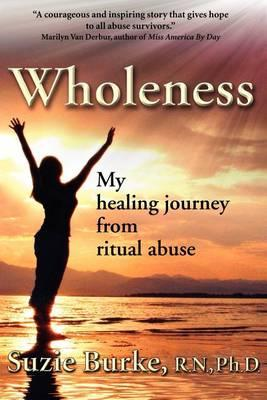 Wholeness : My Healing Journey from Ritual Abuse