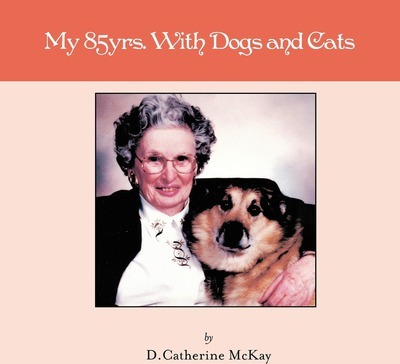 My 85yrs. With Dogs and Cats