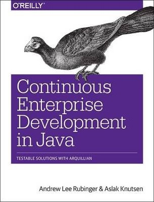 Continuous Enterprise Development in Java: Testable Solutions with Arquillian