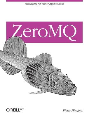 ZeroMQ : Messaging for Many Applications