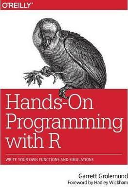 Hands-On Programming with R : Write Your Own Functions and Simulations