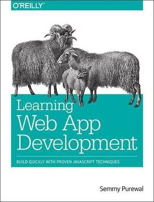 Learning Web App Development : Build Quickly with Proven JavaScript Techniques