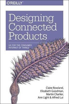 Designing Connected Products : UX for the Consumer Internet of Things