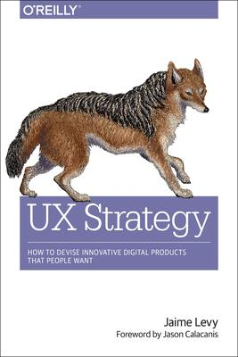 UX Strategy  How to Devise Innovative Digital Products That People Want