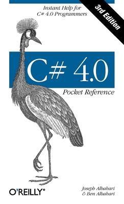 C# 4.0 Pocket Reference : Instant Help for C# 4.0 Programmers