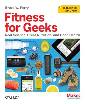 Fitness for Geeks : Real Science, Great Nutrition, and Good Health