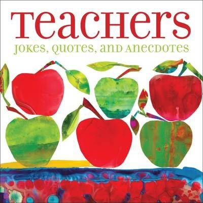 Teachers : Jokes, Quotes, and Anecdotes