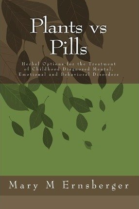 Plants Vs Pills: Natural Options for the Treatment of Childhood Diagnosed Mental, Emotional and Behavioral Disorders
