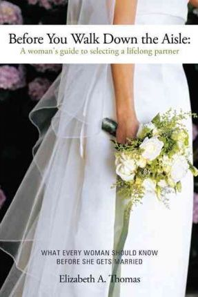 Before You Walk Down the Aisle  A Woman's Guide to Selecting a Lifelong Partner