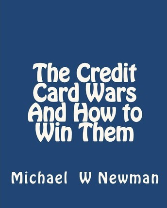 The Credit Card Wars And How to Win Them