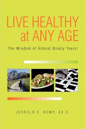 Live Healthy at Any Age – Jerrold E Ed D Kemp