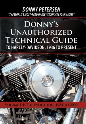 Donny's Unauthorized Technical Guide to Harley-Davidson, 1936 to Present : Volume III: The Evolution: 1984 to 2000
