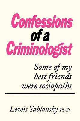 Confessions of a Criminologist : Some of My Best Friends Were Sociopaths