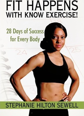 Fit Happens with Know Exercise! : 28 Days of Success for Every Body