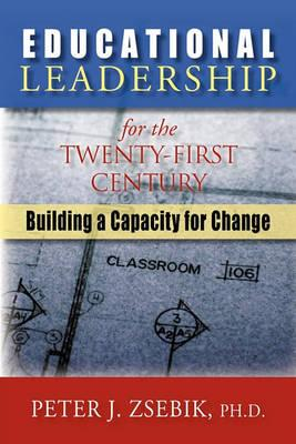 Educational Leadership for the 21st Century: Building a Capacity for Change