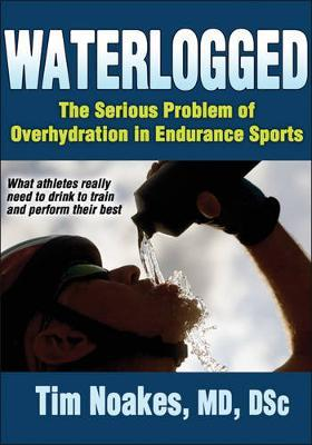 Waterlogged : The Serious Problem of Overhydration in Endurance Sports