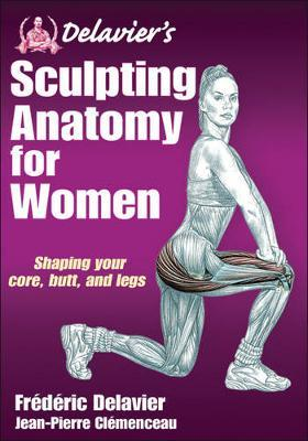 Delavier's Sculpting Anatomy for Women - Frederic Delavier, Jean-Pierre Clemenceau