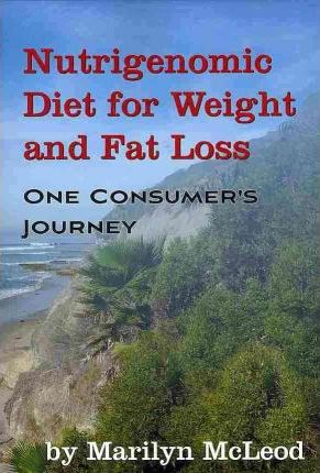 Nutrigenomic Diet for Weight and Fat Loss : One Consumer's Journey – Marilyn McLeod