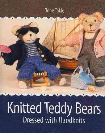 Knitted Teddy Bears : Dressed with Handknits
