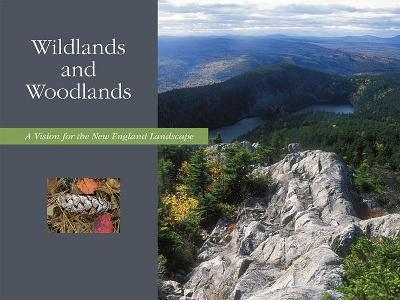 Wildlands and Woodlands - A Vision for the New England Landscape