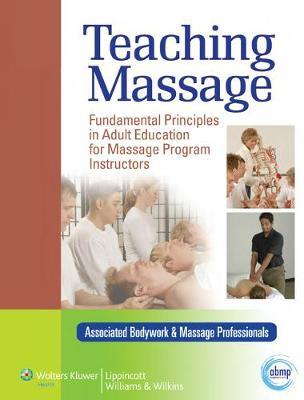 Teaching Massage : Fundamental Principles in Adult Education for Massage Program Instructors