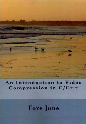 An Introduction to Video Compression in C/C++