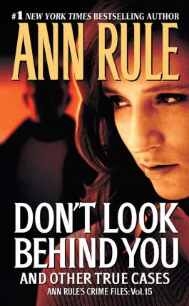 Don't Look Behind You : Ann Rule's Crime Files #15