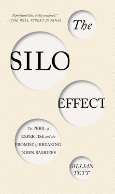 The Silo Effect: The Peril of Expertise and the Promise of Breaking Down Barriers