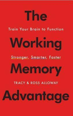 The Working Memory Advantage : Train Your Brain to Function Stronger, Smarter, Faster
