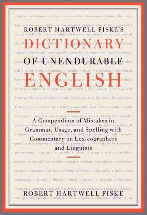 Robert Hartwell Fiske's Dictionary of Unendurable English