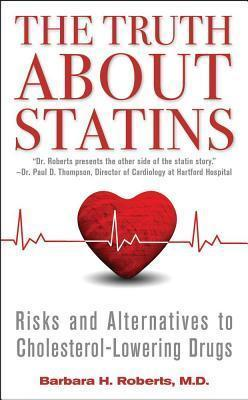 The Truth about Statins : Risks and Alternatives to Cholesterol-Lowering Drugs