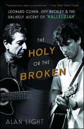"Holy or the Broken: Leonard Cohen, Jeff Buckley, and the Unlikely Ascentof ""Hallelujah"""