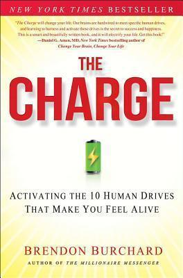 The Charge : Activating the 10 Human Drives That Make You Feel Alive